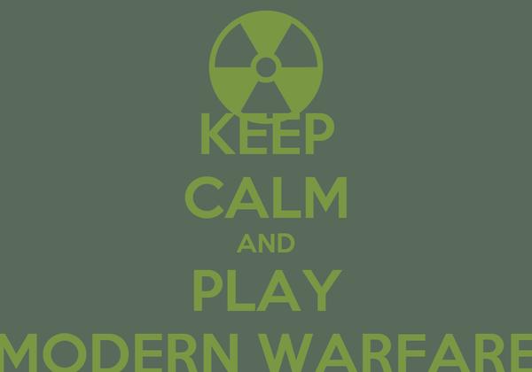 KEEP CALM AND PLAY MODERN WARFARE