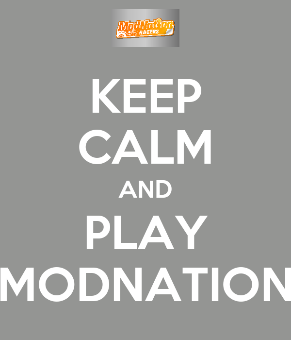 KEEP CALM AND PLAY MODNATION