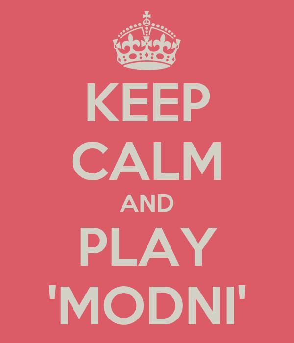 KEEP CALM AND PLAY 'MODNI'
