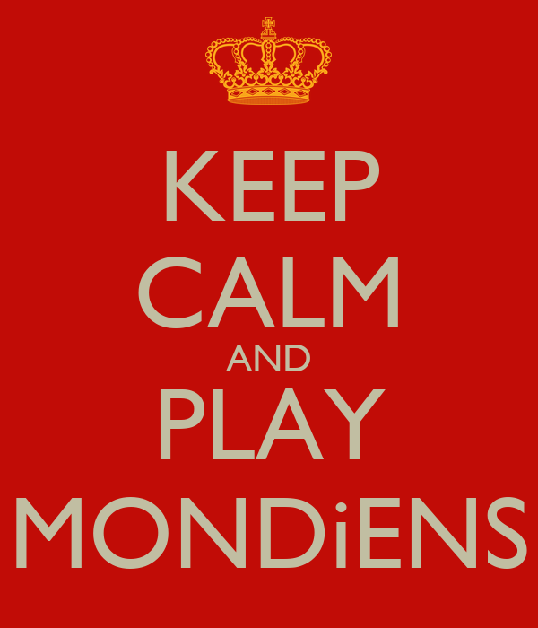 KEEP CALM AND PLAY MONDiENS