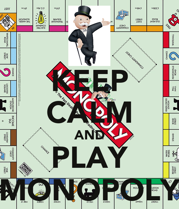 KEEP CALM AND PLAY MONOPOLY