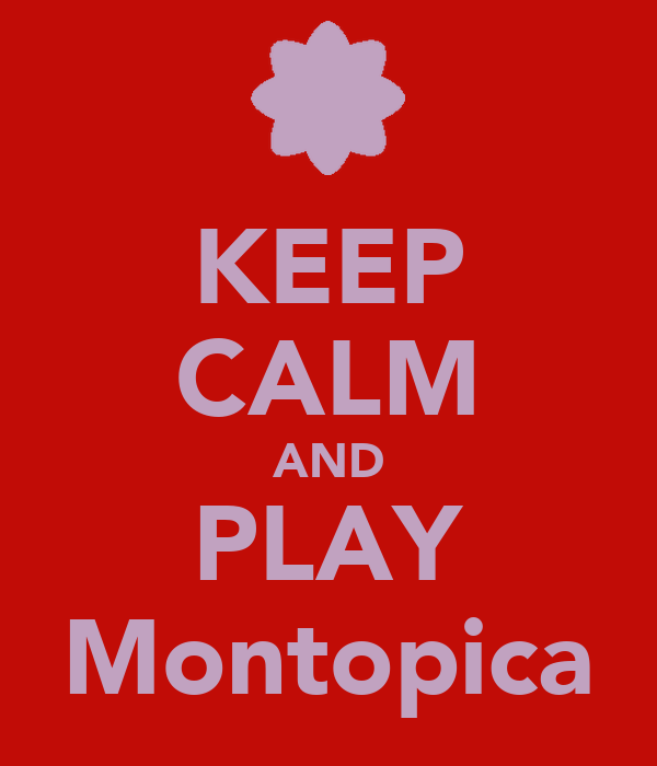 KEEP CALM AND PLAY Montopica