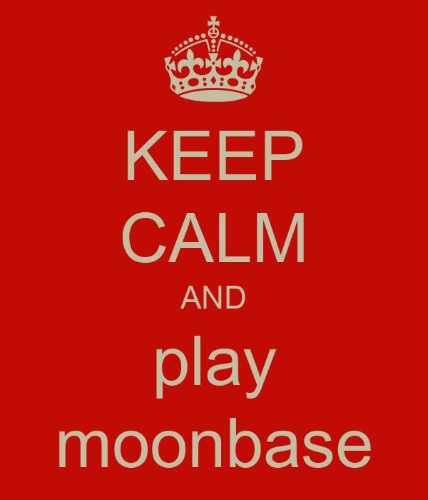 KEEP CALM AND play moonbase