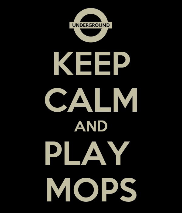 KEEP CALM AND PLAY  MOPS
