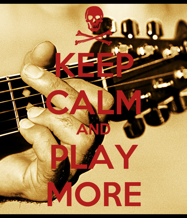 KEEP CALM AND PLAY MORE