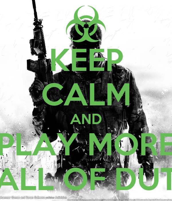 KEEP CALM AND PLAY MORE CALL OF DUTY
