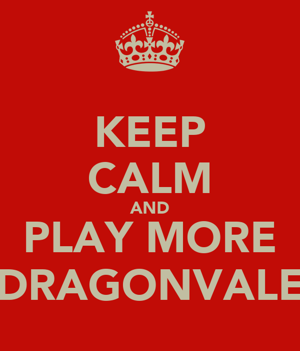 KEEP CALM AND PLAY MORE DRAGONVALE
