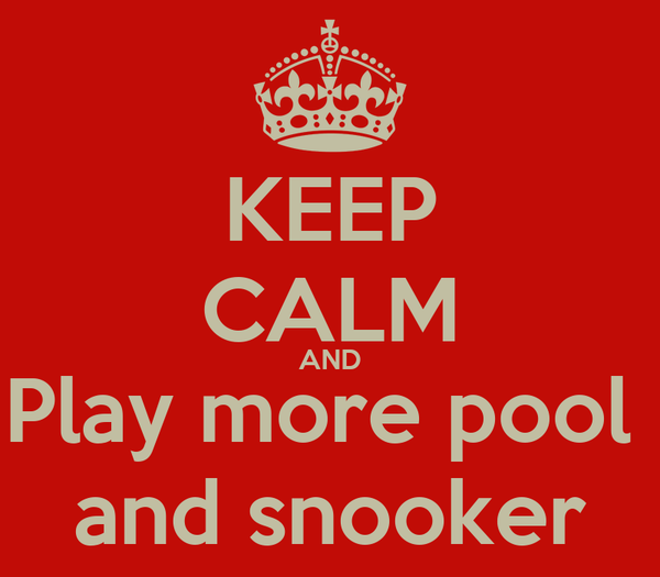 KEEP CALM AND Play more pool  and snooker