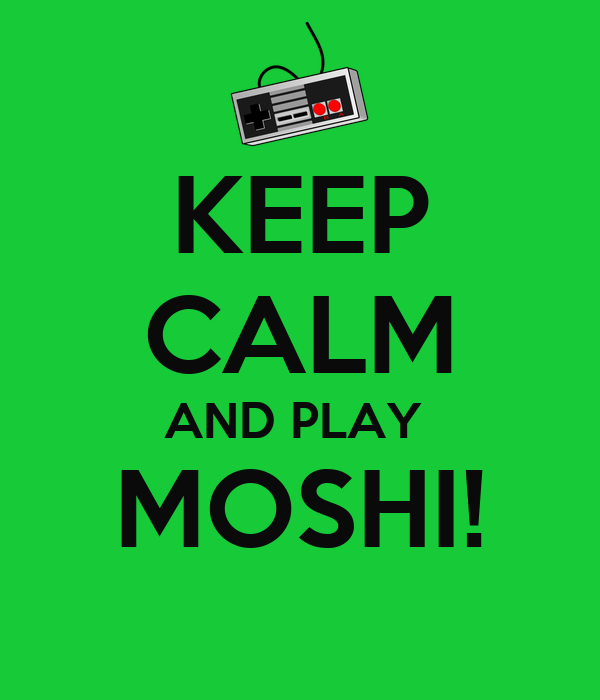 KEEP CALM AND PLAY  MOSHI!