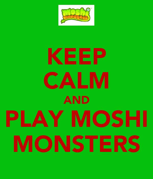 KEEP CALM AND PLAY MOSHI MONSTERS