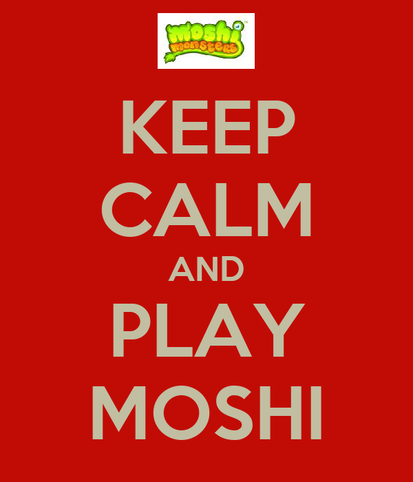 KEEP CALM AND PLAY MOSHI