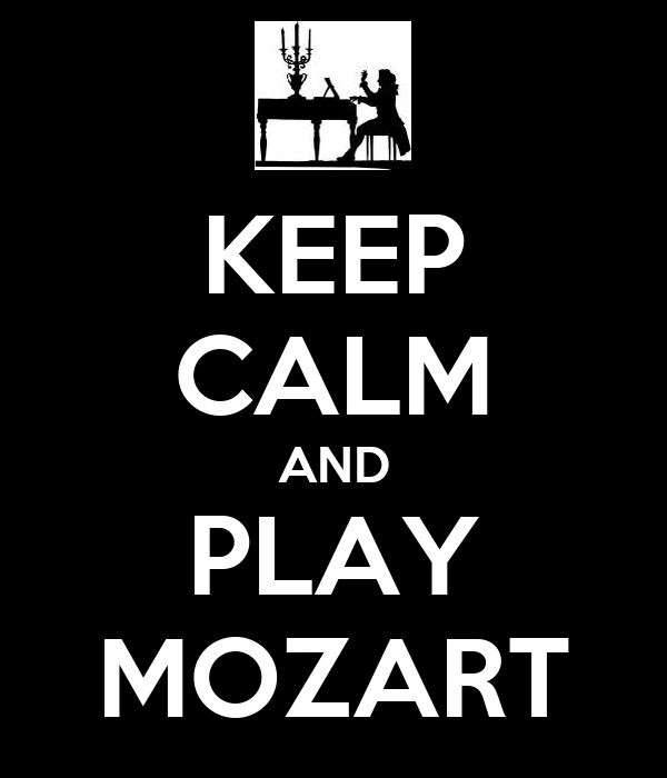 KEEP CALM AND PLAY MOZART
