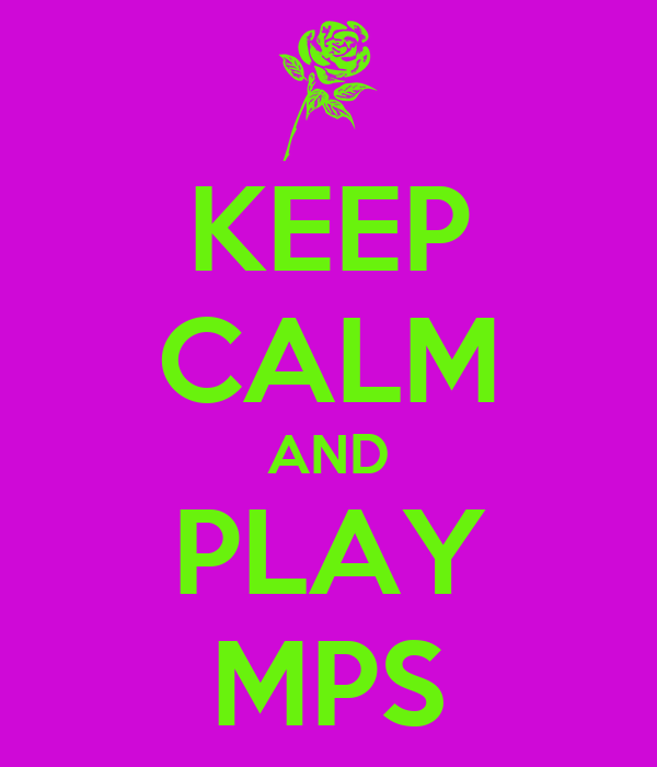 KEEP CALM AND PLAY MPS
