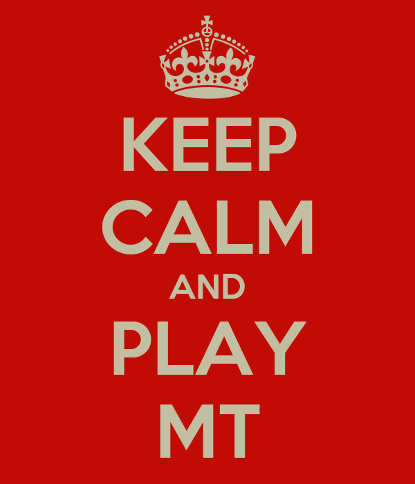 KEEP CALM AND PLAY MT