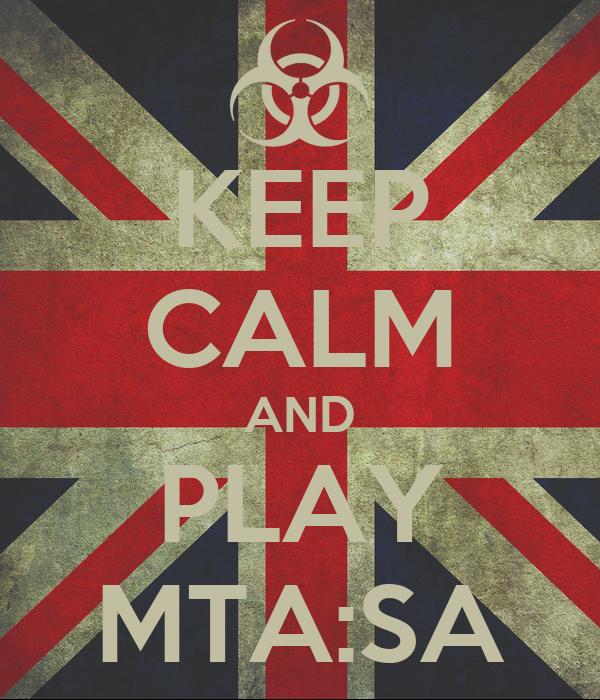 KEEP CALM AND PLAY MTA:SA