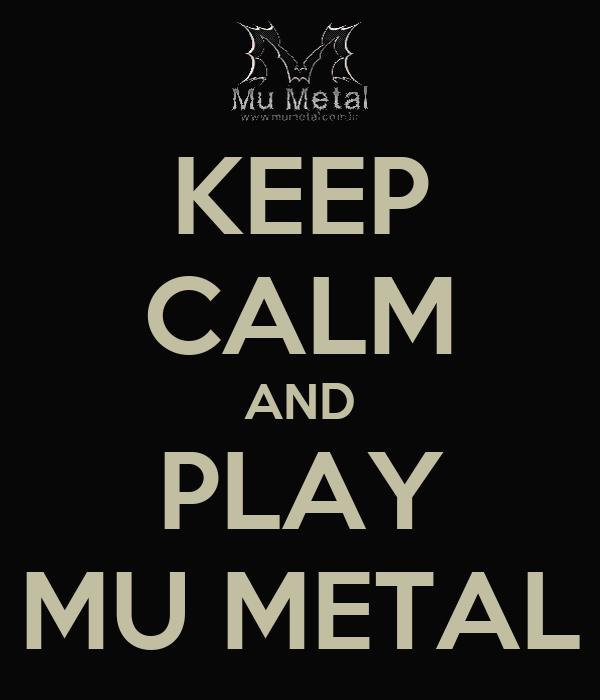 KEEP CALM AND PLAY MU METAL
