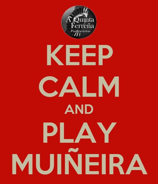 KEEP CALM AND PLAY MUIÑEIRA