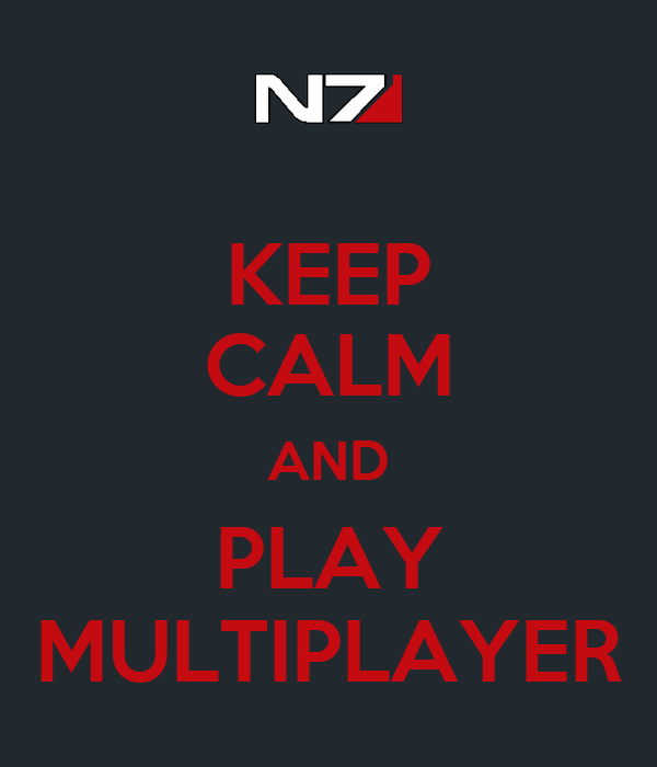 KEEP CALM AND PLAY MULTIPLAYER