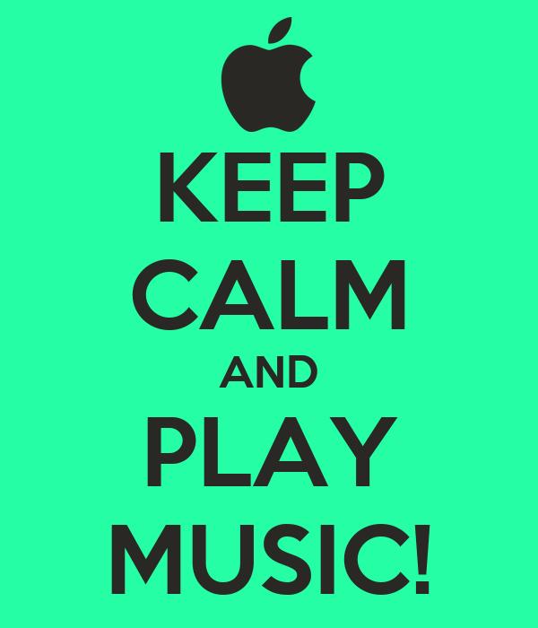 KEEP CALM AND PLAY MUSIC!