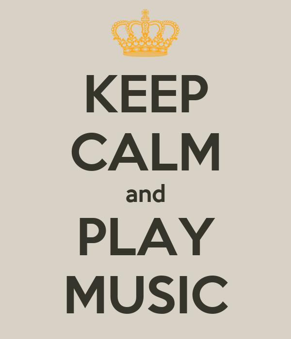 KEEP CALM and PLAY MUSIC