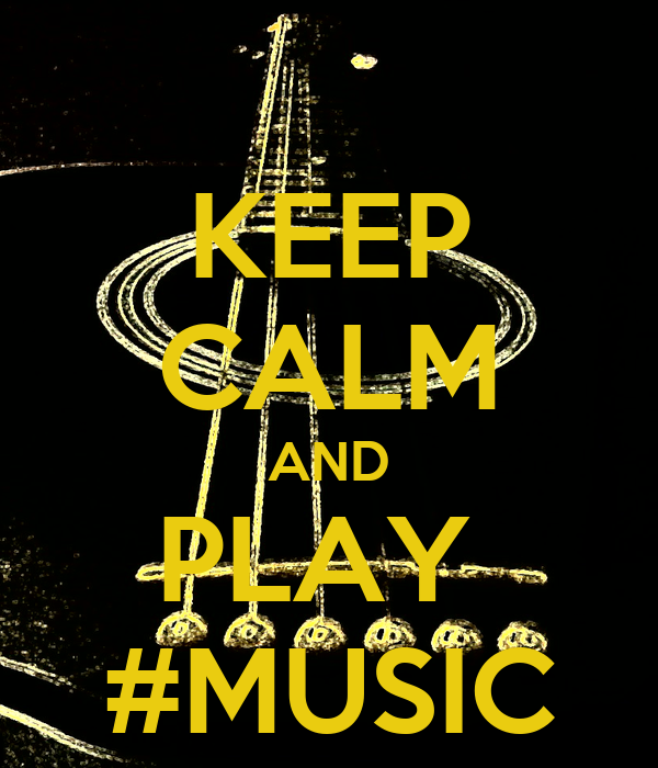 KEEP CALM AND PLAY  #MUSIC