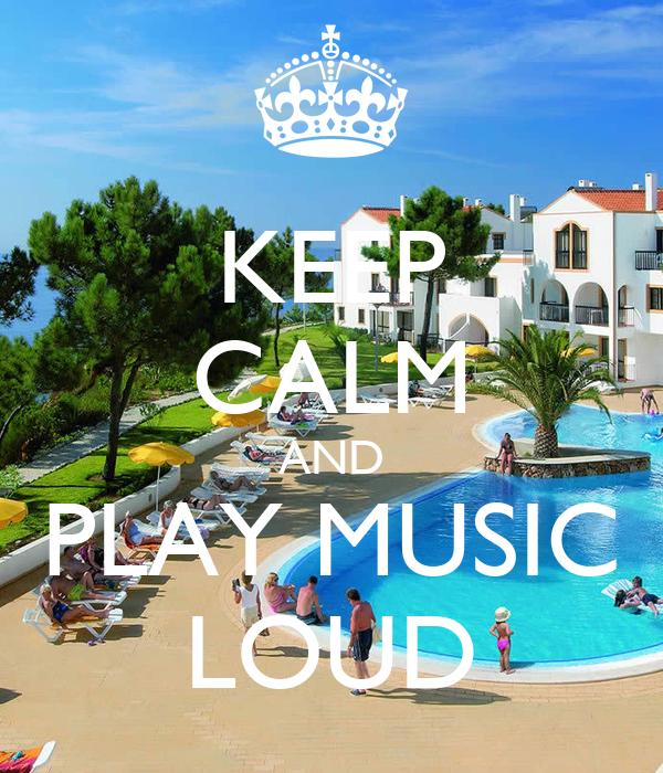 KEEP CALM AND PLAY MUSIC LOUD