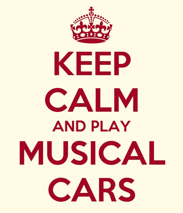 KEEP CALM AND PLAY MUSICAL CARS