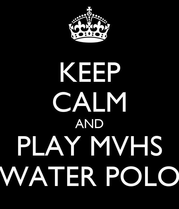 KEEP CALM AND PLAY MVHS WATER POLO
