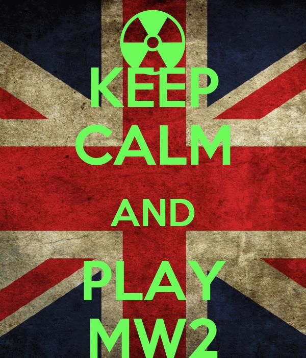 KEEP CALM AND PLAY MW2