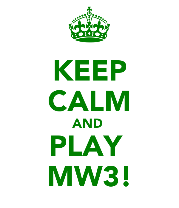 KEEP CALM AND  PLAY  MW3!