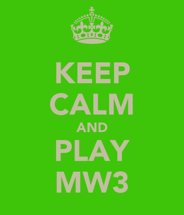 KEEP CALM AND PLAY MW3