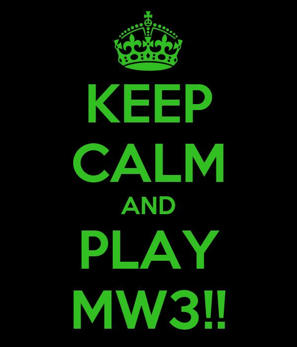 KEEP CALM AND PLAY MW3!!