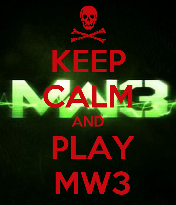 KEEP CALM AND   PLAY   MW3