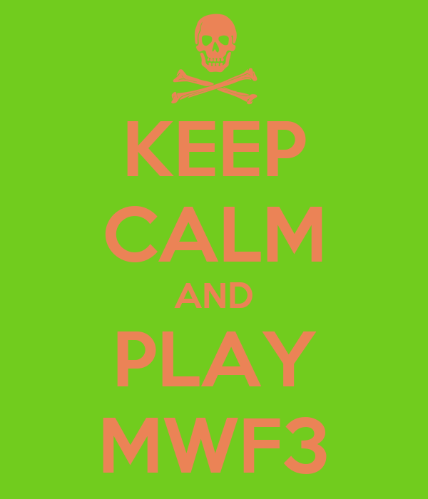 KEEP CALM AND PLAY MWF3
