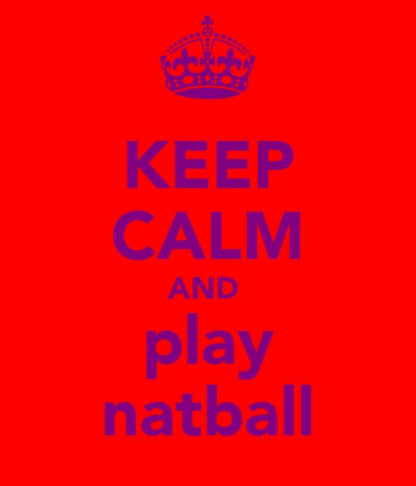 KEEP CALM AND  play natball
