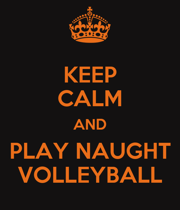 KEEP CALM AND PLAY NAUGHT VOLLEYBALL