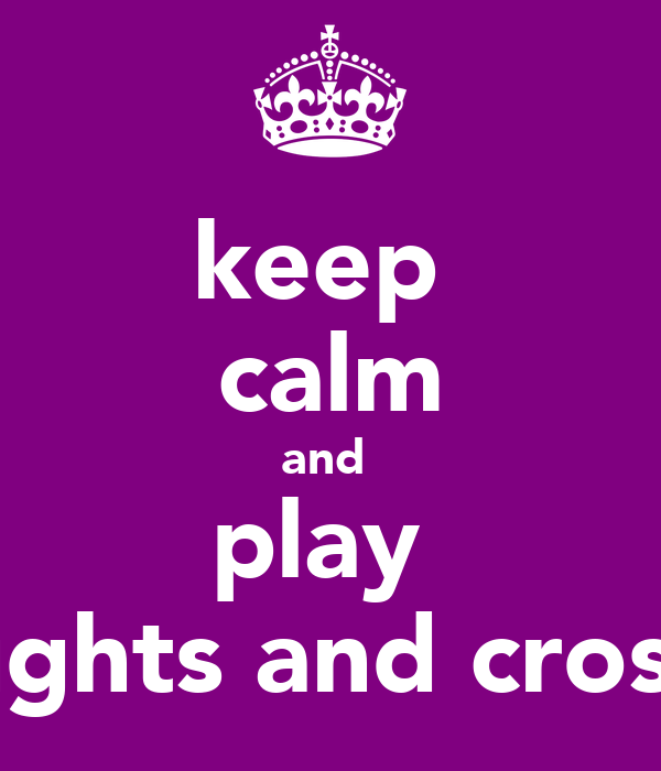 keep  calm and  play  naughts and crosses