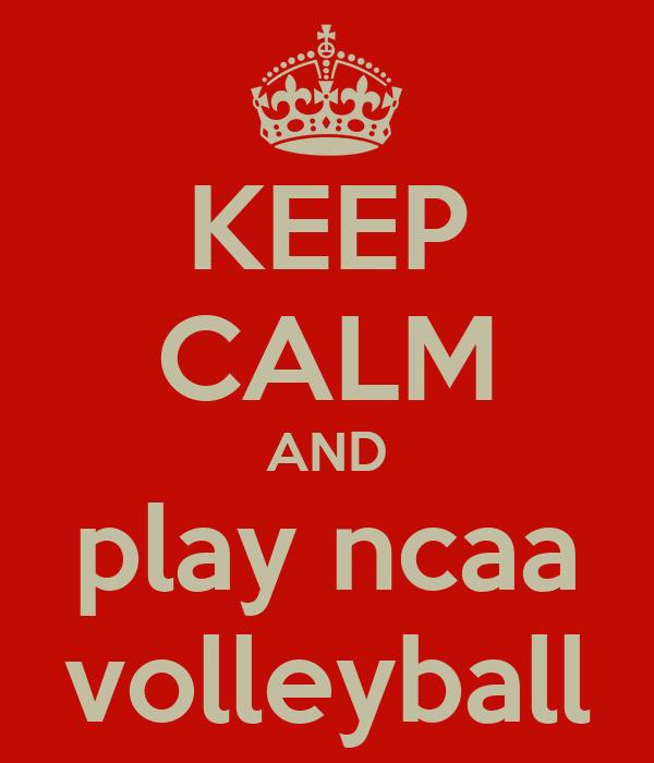 KEEP CALM AND play ncaa volleyball