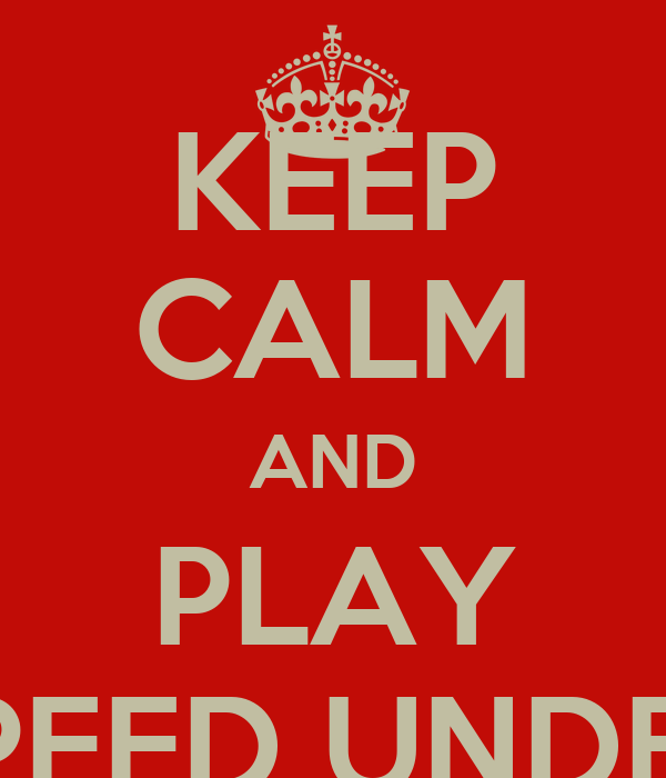 KEEP CALM AND PLAY NEED FOR SPEED UNDERGROUND 2