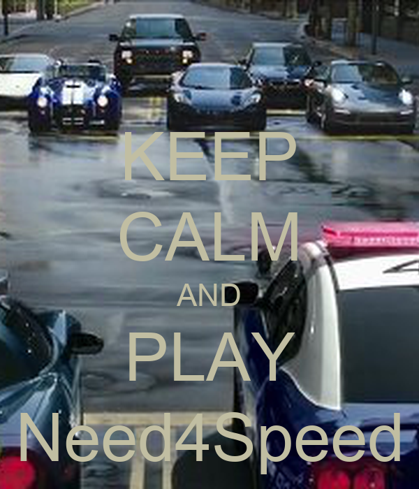 KEEP CALM AND PLAY Need4Speed