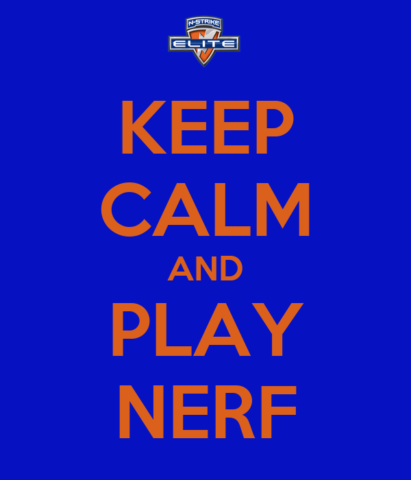 KEEP CALM AND PLAY NERF