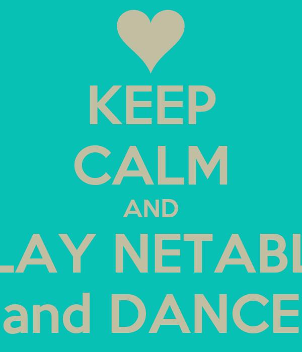 KEEP CALM AND PLAY NETABLL and DANCE