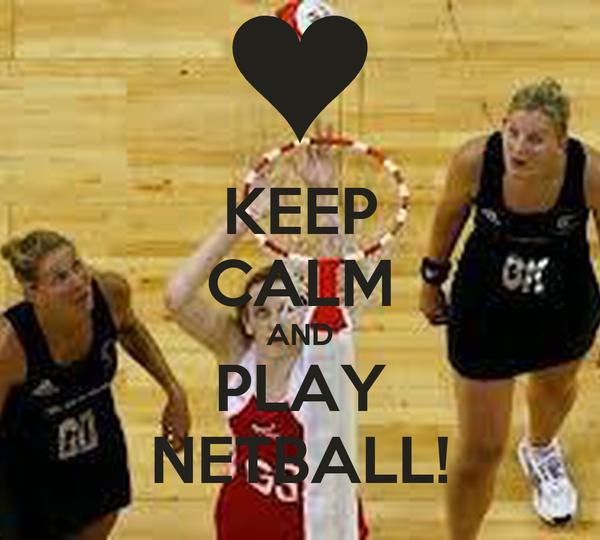 KEEP CALM AND PLAY NETBALL!