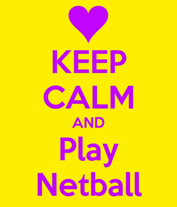 KEEP CALM AND Play Netball