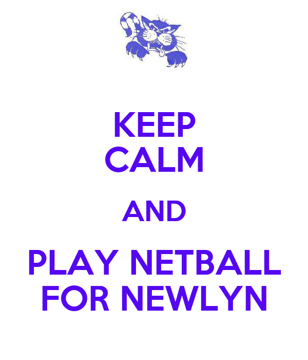 KEEP CALM AND PLAY NETBALL FOR NEWLYN