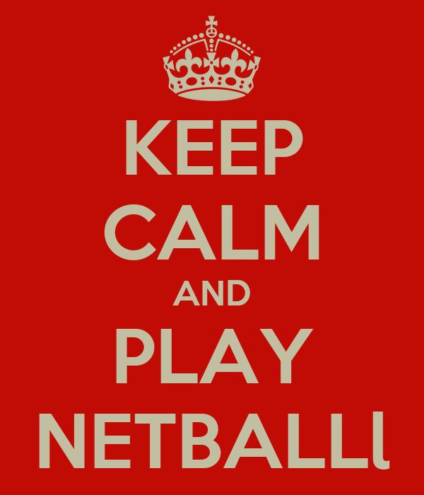 KEEP CALM AND PLAY NETBALLl