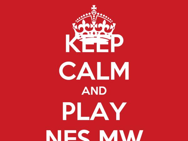 KEEP CALM AND PLAY NFS MW