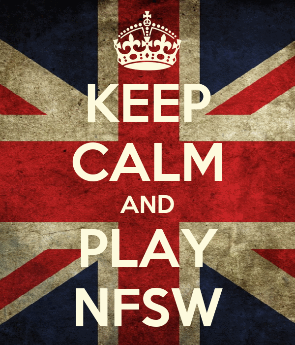 KEEP CALM AND PLAY NFSW