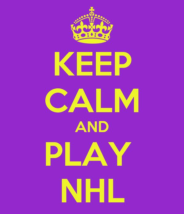 KEEP CALM AND PLAY  NHL