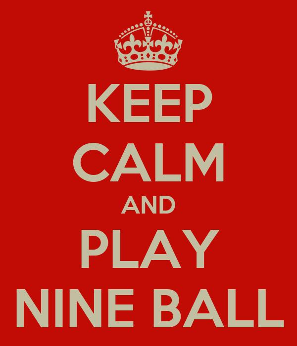 KEEP CALM AND PLAY NINE BALL